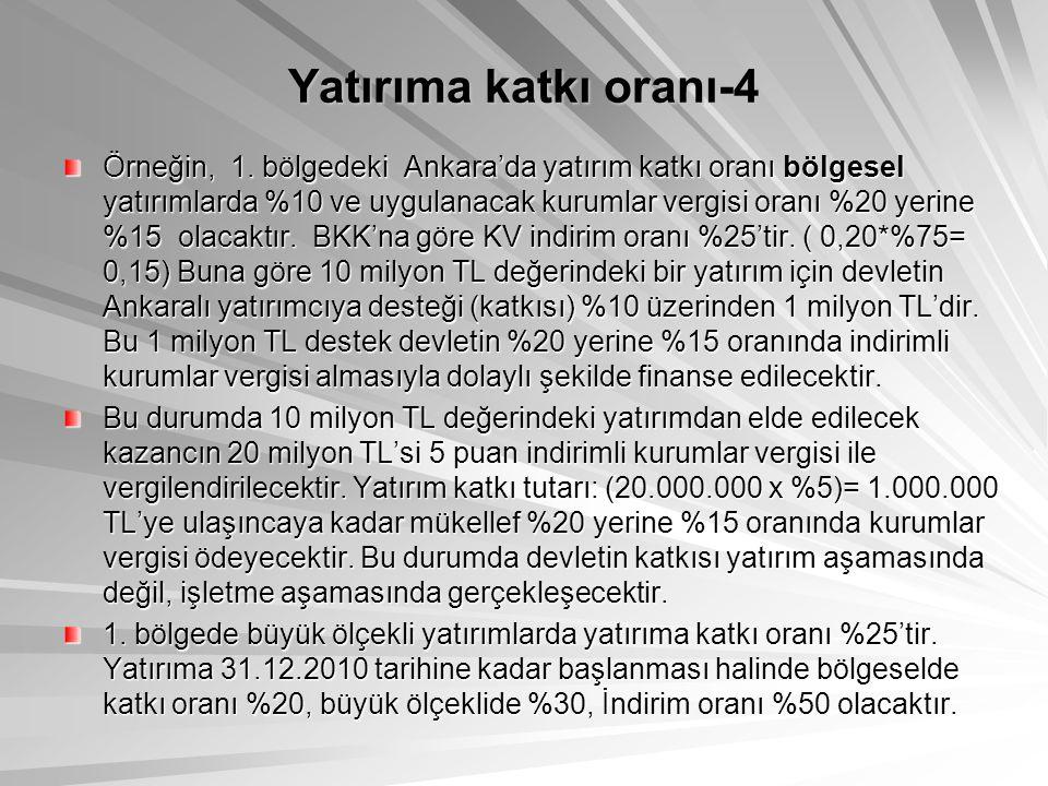 Yatırıma katkı oranı-4 Örneğin, 1. bölgedeki Ankara'da yatırım katkı oranı bölgesel yatırımlarda %10 ve uygulanacak kurumlar vergisi oranı %20 yerine