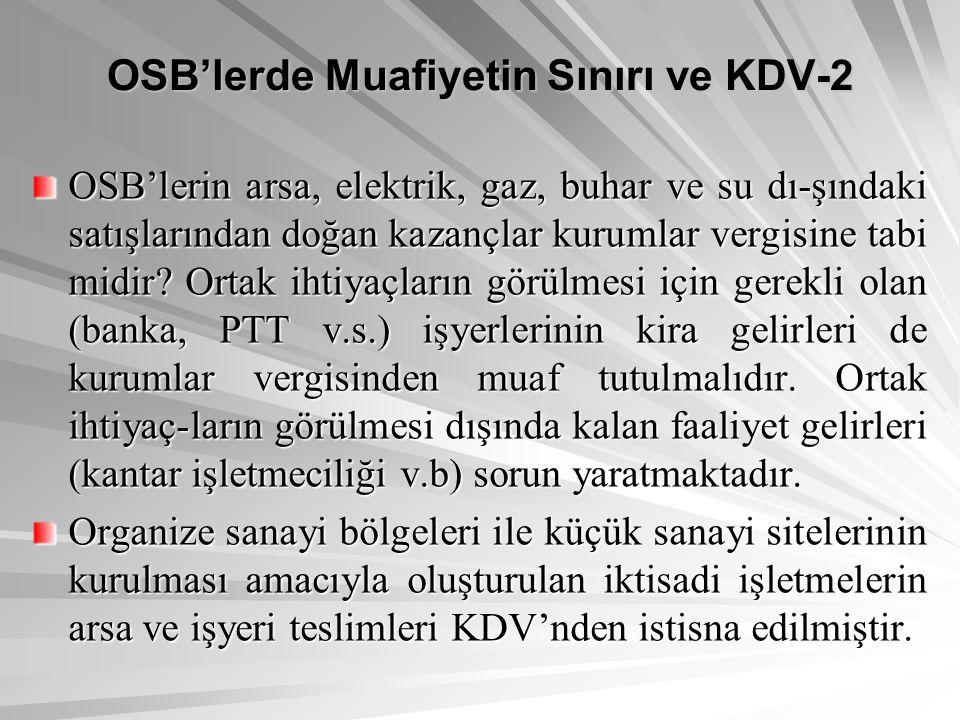 OSB'lerde Muafiyetin Sınırı ve KDV-2 OSB'lerin arsa, elektrik, gaz, buhar ve su dı-şındaki satışlarından doğan kazançlar kurumlar vergisine tabi midir