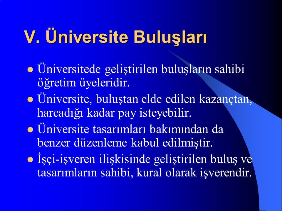 V. Üniversite Buluşları Üniversitede geliştirilen buluşların sahibi öğretim üyeleridir.