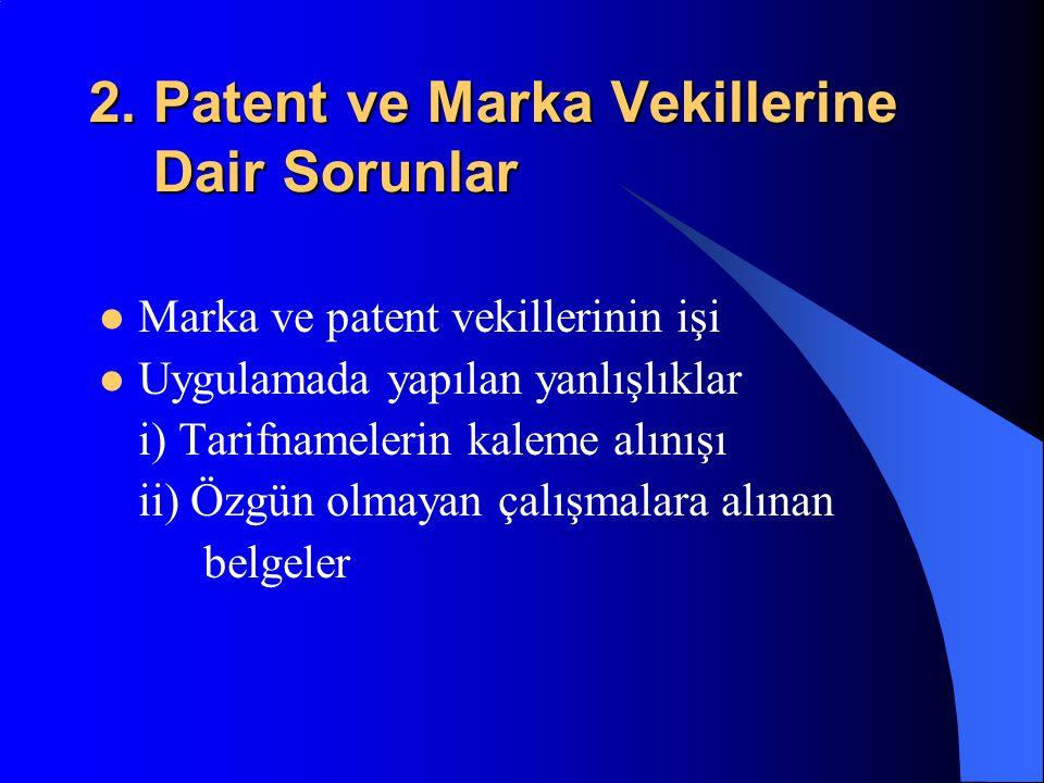 2. Patent ve Marka Vekillerine Dair Sorunlar Marka ve patent vekillerinin işi Uygulamada yapılan yanlışlıklar i) Tarifnamelerin kaleme alınışı ii) Özg