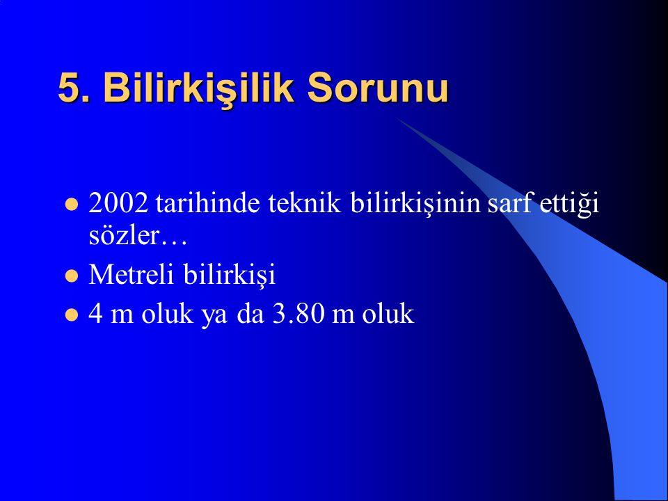 5. Bilirkişilik Sorunu 2002 tarihinde teknik bilirkişinin sarf ettiği sözler… Metreli bilirkişi 4 m oluk ya da 3.80 m oluk