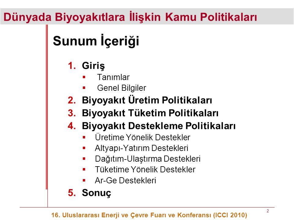 Dünyada Biyoyakıtlara İlişkin Kamu Politikaları 16. Uluslararası Enerji ve Çevre Fuarı ve Konferansı (ICCI 2010) 2 Sunum İçeriği 1.Giriş  Tanımlar 