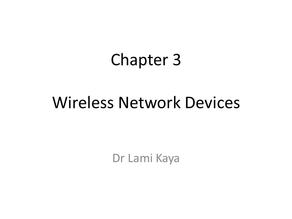 Chapter 3 Wireless Network Devices Dr Lami Kaya