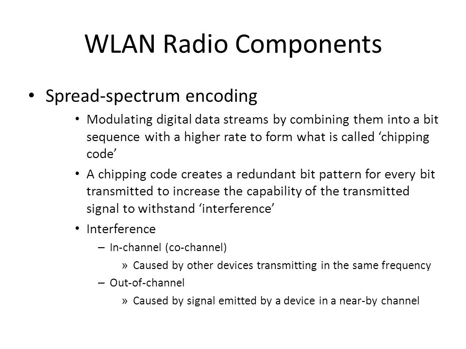 WLAN Radio Components Spread-spectrum encoding Modulating digital data streams by combining them into a bit sequence with a higher rate to form what i