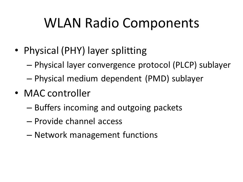 WLAN Radio Components Physical (PHY) layer splitting – Physical layer convergence protocol (PLCP) sublayer – Physical medium dependent (PMD) sublayer