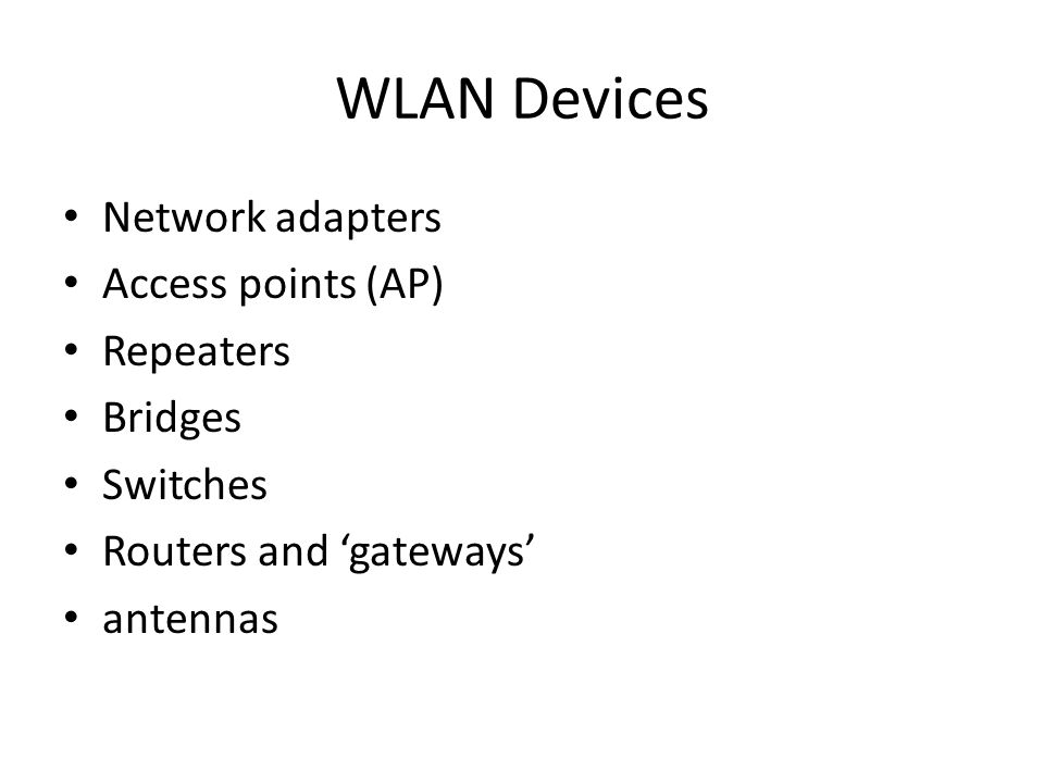 WLAN Devices Network adapters Access points (AP) Repeaters Bridges Switches Routers and 'gateways' antennas