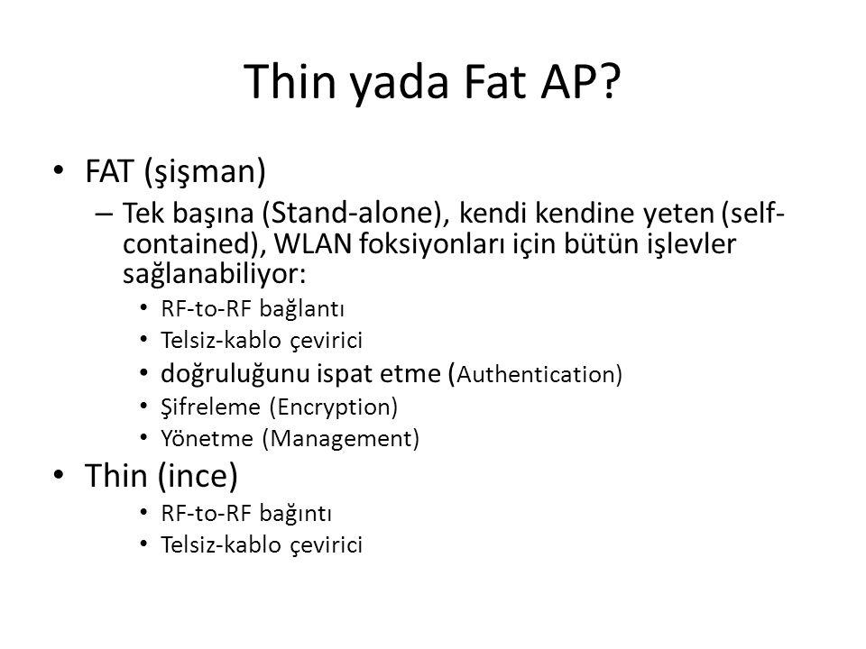 Thin yada Fat AP? FAT (şişman) – Tek başına ( Stand-alone ), kendi kendine yeten (self- contained), WLAN foksiyonları için bütün işlevler sağlanabiliy