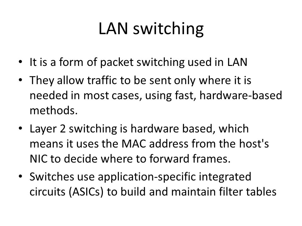 LAN switching It is a form of packet switching used in LAN They allow traffic to be sent only where it is needed in most cases, using fast, hardware-b