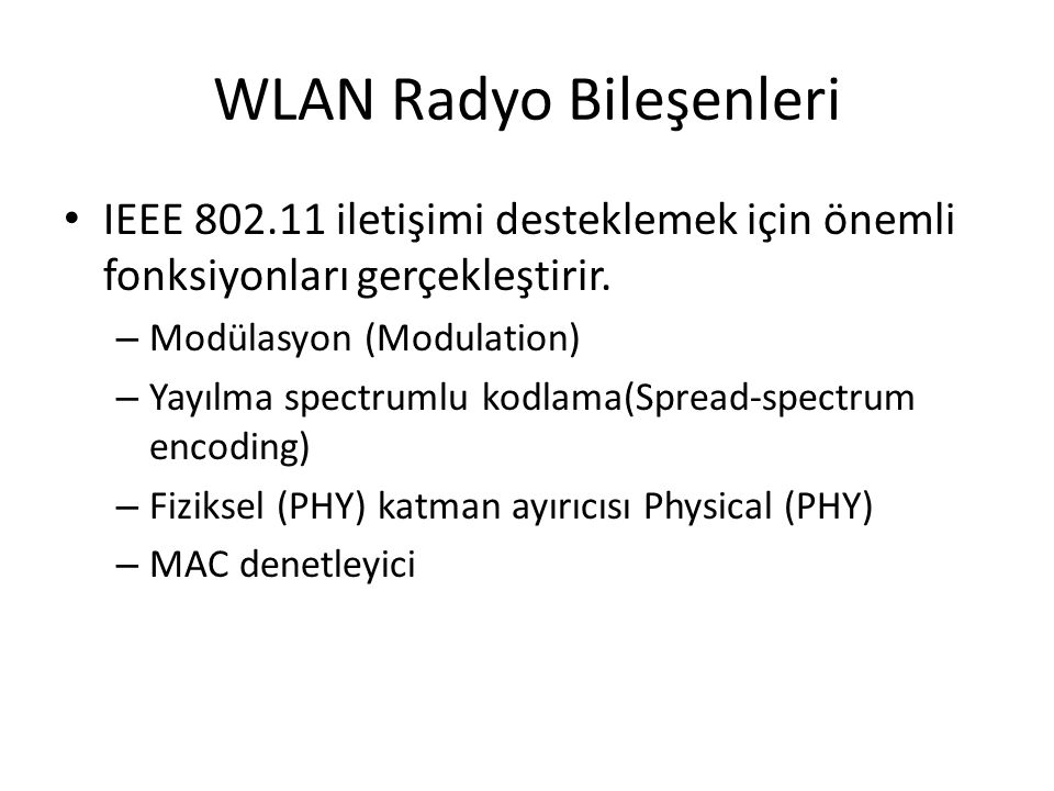 WLAN Radio Components Physical (PHY) layer splitting – Physical layer convergence protocol (PLCP) sublayer – Physical medium dependent (PMD) sublayer MAC controller – Buffers incoming and outgoing packets – Provide channel access – Network management functions