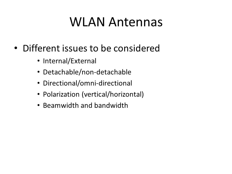 WLAN Antennas Different issues to be considered Internal/External Detachable/non-detachable Directional/omni-directional Polarization (vertical/horizo