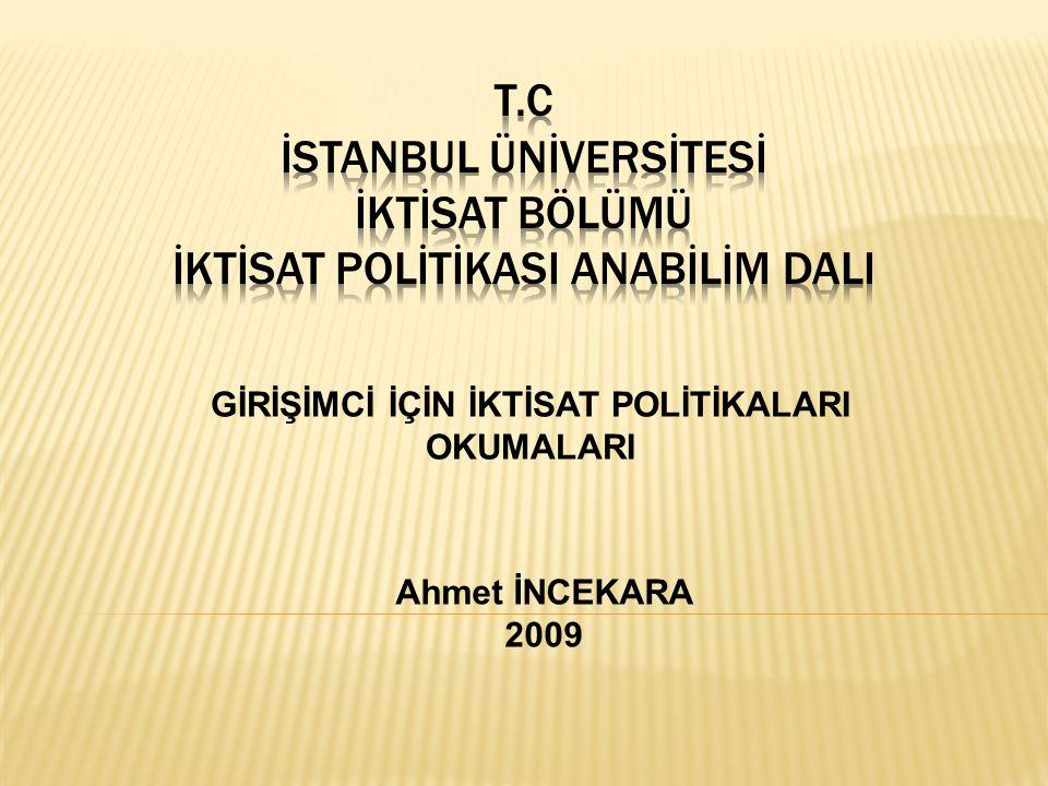 GİRİŞİMCİ İÇİN İKTİSAT POLİTİKALARI OKUMALARI Ahmet İNCEKARA 2009