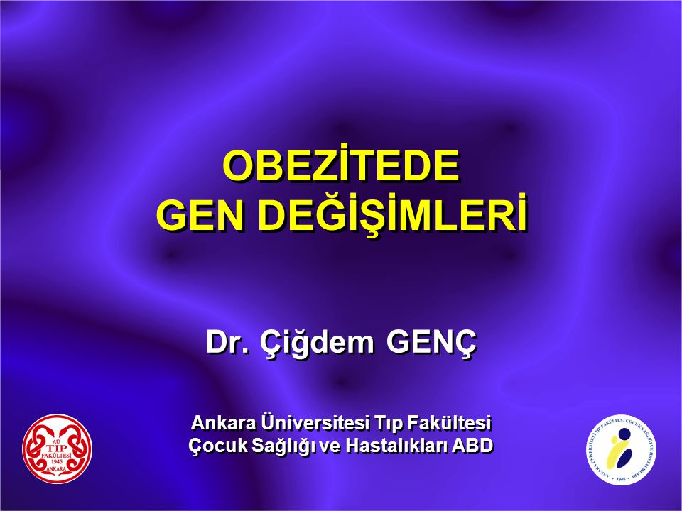 OBEZİTEDE GEN DEĞİŞİMLERİ Dr. Çiğdem GENÇ Ankara Üniversitesi Tıp Fakültesi Çocuk Sağlığı ve Hastalıkları ABD Dr. Çiğdem GENÇ Ankara Üniversitesi Tıp