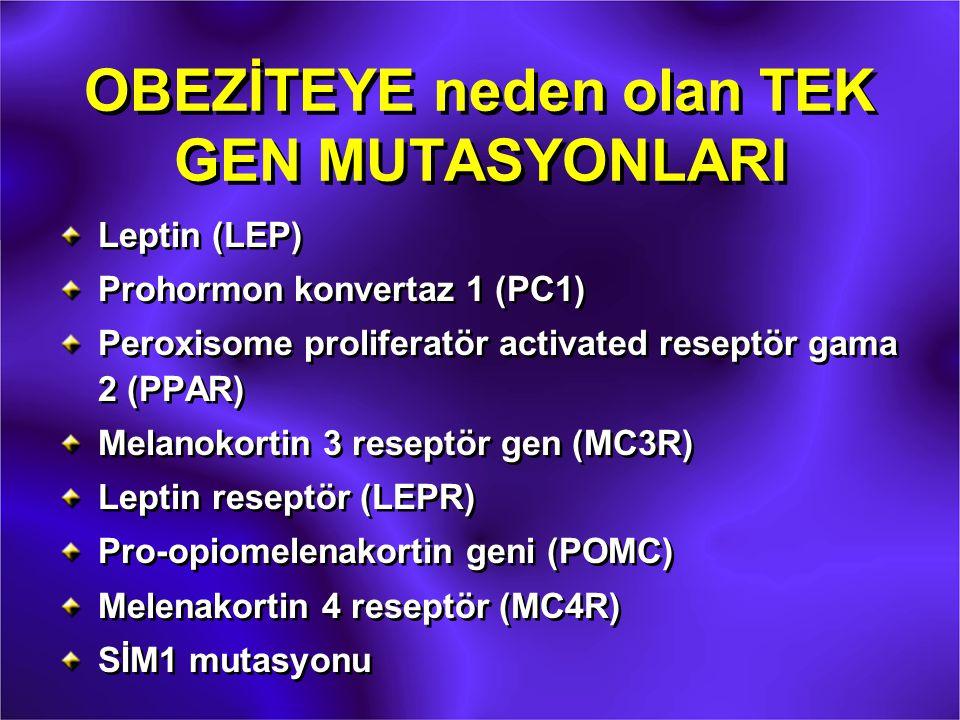 OBEZİTEYE neden olan TEK GEN MUTASYONLARI Leptin (LEP) Prohormon konvertaz 1 (PC1) Peroxisome proliferatör activated reseptör gama 2 (PPAR) Melanokort
