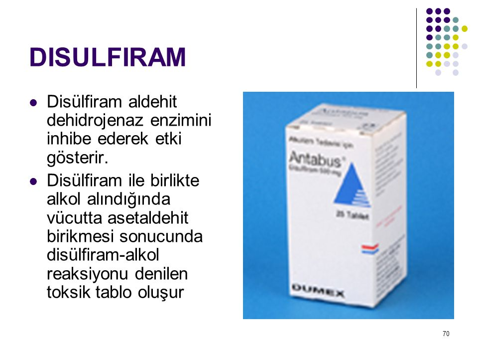 70 DISULFIRAM Disülfiram aldehit dehidrojenaz enzimini inhibe ederek etki gösterir. Disülfiram ile birlikte alkol alındığında vücutta asetaldehit biri
