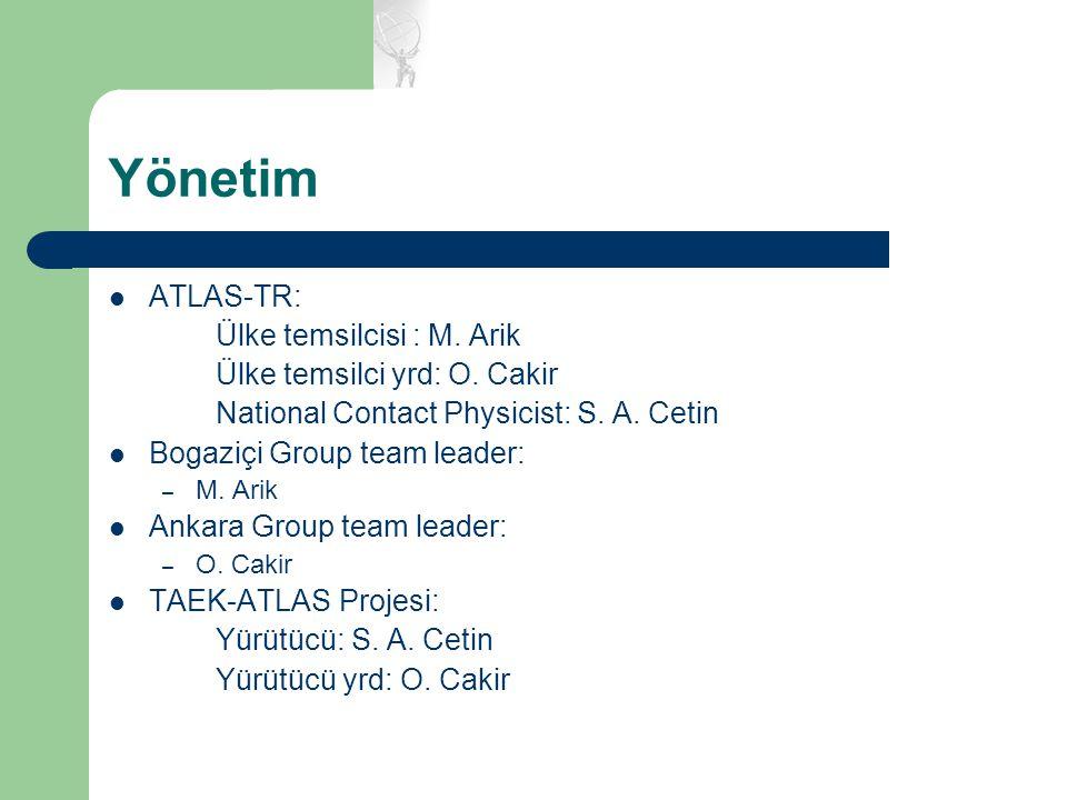 Yönetim ATLAS-TR: Ülke temsilcisi : M. Arik Ülke temsilci yrd: O. Cakir National Contact Physicist: S. A. Cetin Bogaziçi Group team leader: – M. Arik