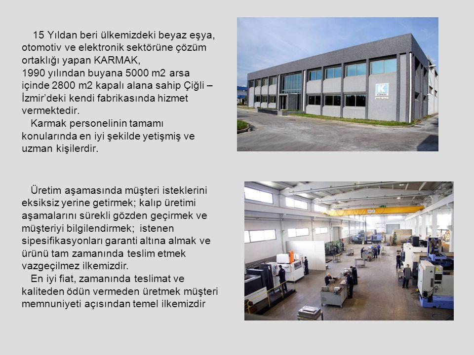 15 Yıldan beri ülkemizdeki beyaz eşya, otomotiv ve elektronik sektörüne çözüm ortaklığı yapan KARMAK, 1990 yılından buyana 5000 m2 arsa içinde 2800 m2