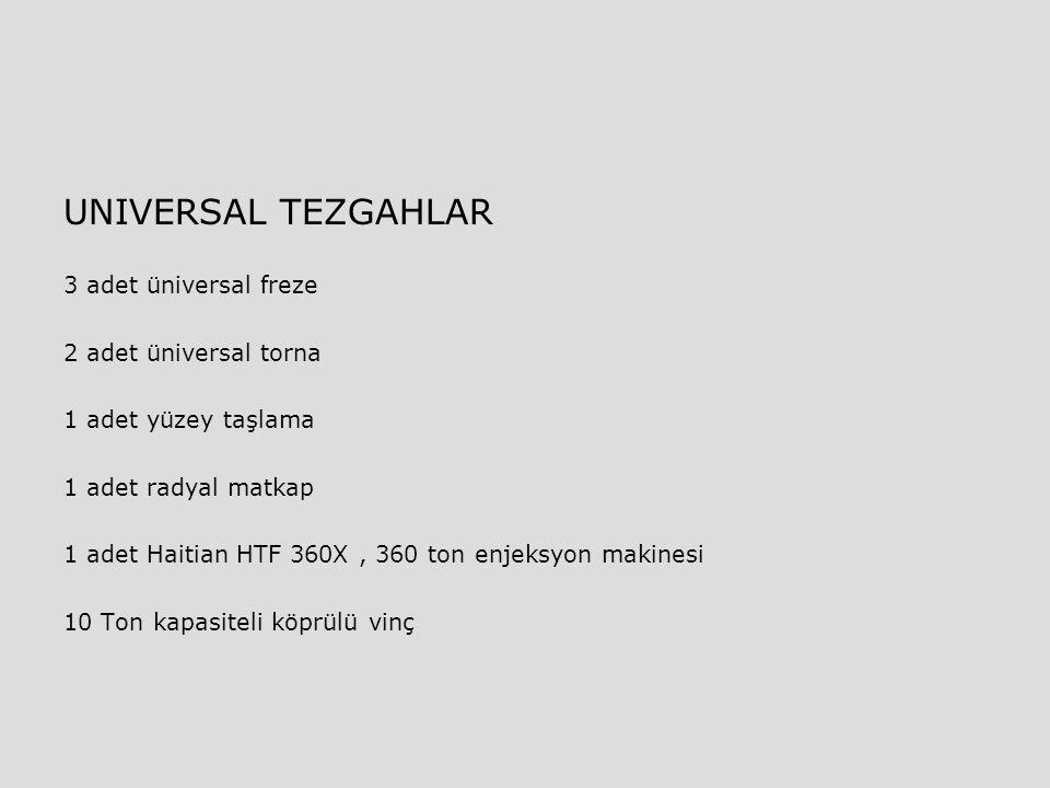UNIVERSAL TEZGAHLAR 3 adet üniversal freze 2 adet üniversal torna 1 adet yüzey taşlama 1 adet radyal matkap 1 adet Haitian HTF 360X, 360 ton enjeksyon
