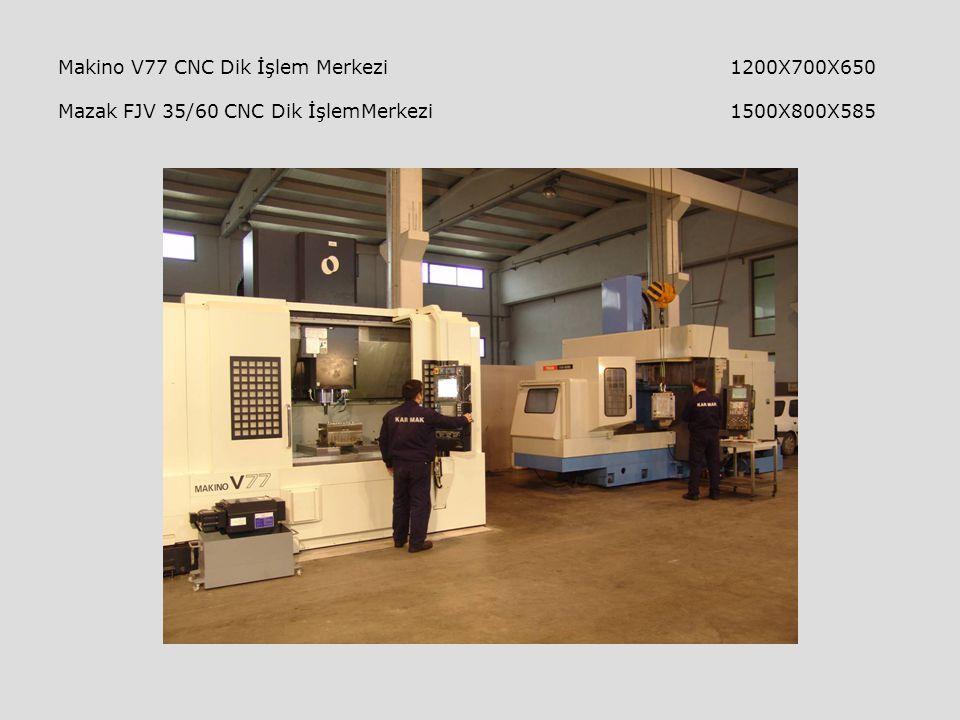 Makino V77 CNC Dik İşlem Merkezi 1200X700X650 Mazak FJV 35/60 CNC Dik İşlemMerkezi 1500X800X585