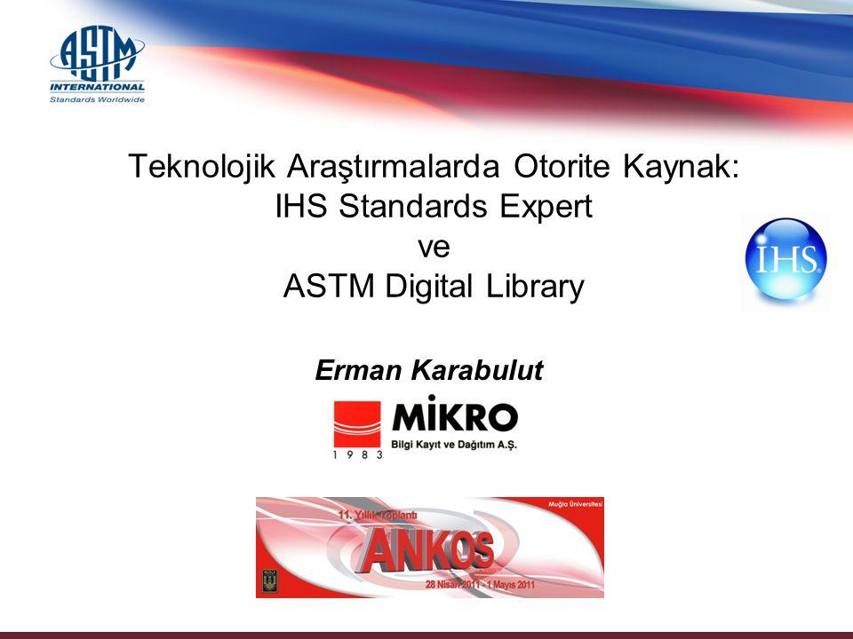 Teknolojik Araştırmalarda Otorite Kaynak: IHS Standards Expert ve ASTM Digital Library Erman Karabulut