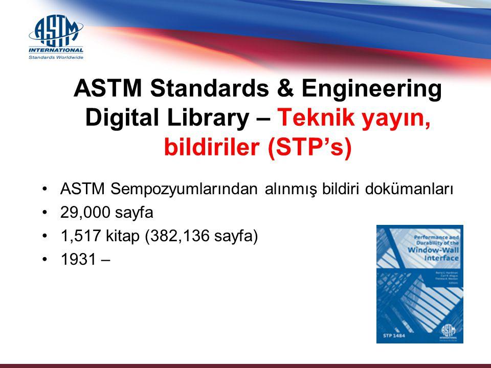 ASTM Sempozyumlarından alınmış bildiri dokümanları 29,000 sayfa 1,517 kitap (382,136 sayfa) 1931 – ASTM Standards & Engineering Digital Library – Tekn