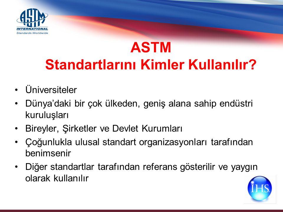 ASTM Standartlarını Kimler Kullanılır? Üniversiteler Dünya'daki bir çok ülkeden, geniş alana sahip endüstri kuruluşları Bireyler, Şirketler ve Devlet