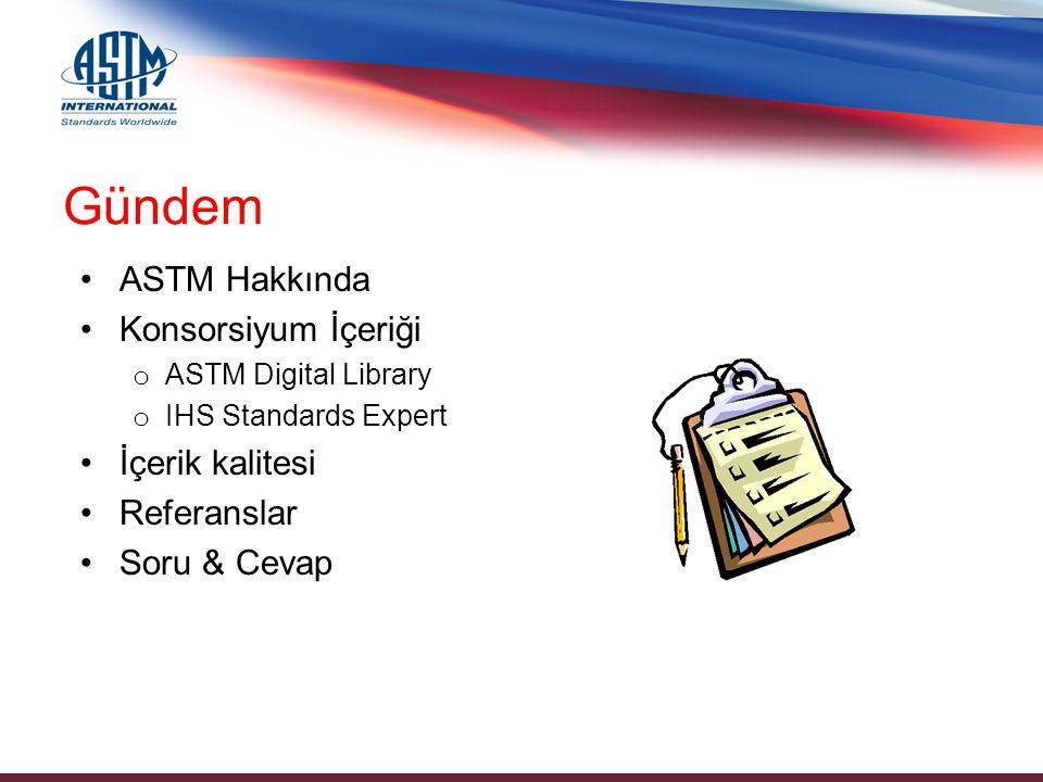 Gündem ASTM Hakkında Konsorsiyum İçeriği o ASTM Digital Library o IHS Standards Expert İçerik kalitesi Referanslar Soru & Cevap
