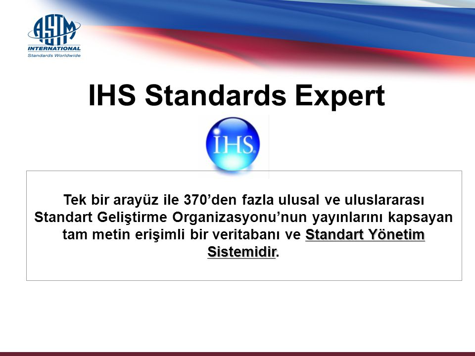 IHS Standards Expert Tek bir arayüz ile 370'den fazla ulusal ve uluslararası Standart Yönetim Sistemidir Standart Geliştirme Organizasyonu'nun yayınlarını kapsayan tam metin erişimli bir veritabanı ve Standart Yönetim Sistemidir.