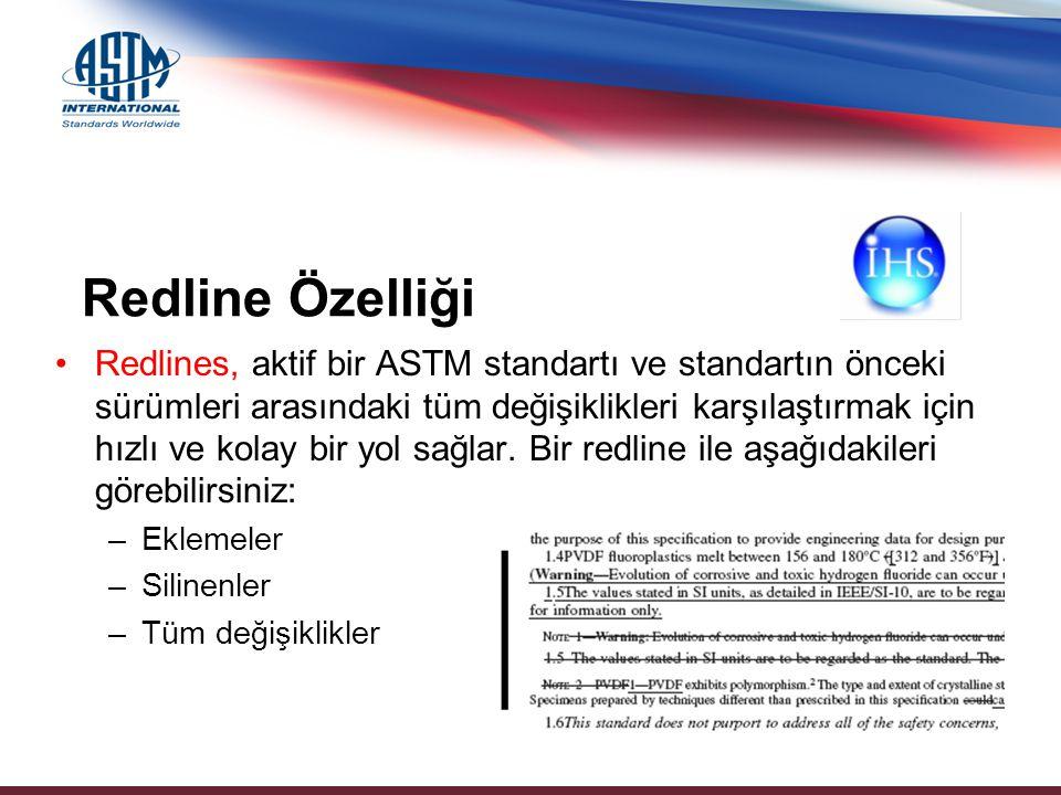 Redline Özelliği Redlines, aktif bir ASTM standartı ve standartın önceki sürümleri arasındaki tüm değişiklikleri karşılaştırmak için hızlı ve kolay bi