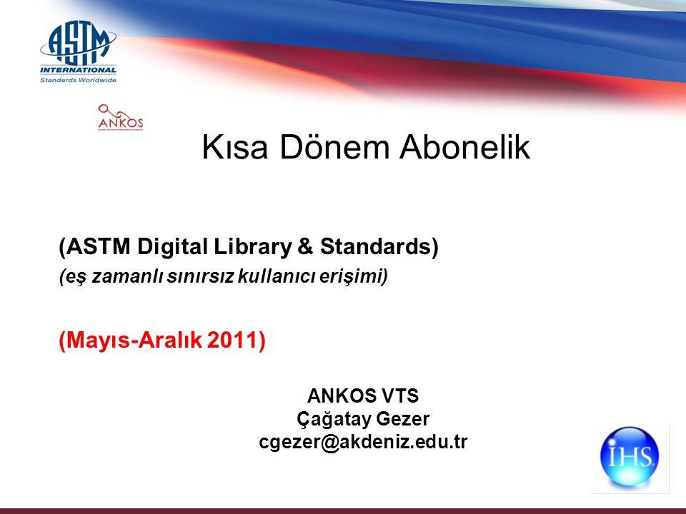 Kısa Dönem Abonelik (ASTM Digital Library & Standards) (eş zamanlı sınırsız kullanıcı erişimi) (Mayıs-Aralık 2011) ANKOS VTS Çağatay Gezer cgezer@akde