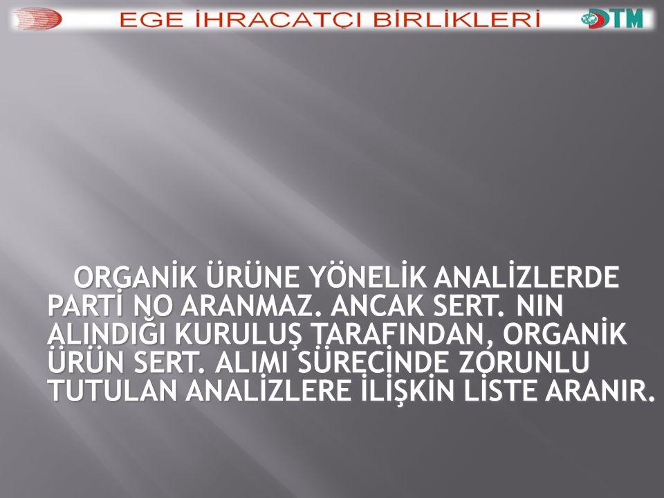 ORGANİK ÜRÜNE YÖNELİK ANALİZLERDE PARTİ NO ARANMAZ.