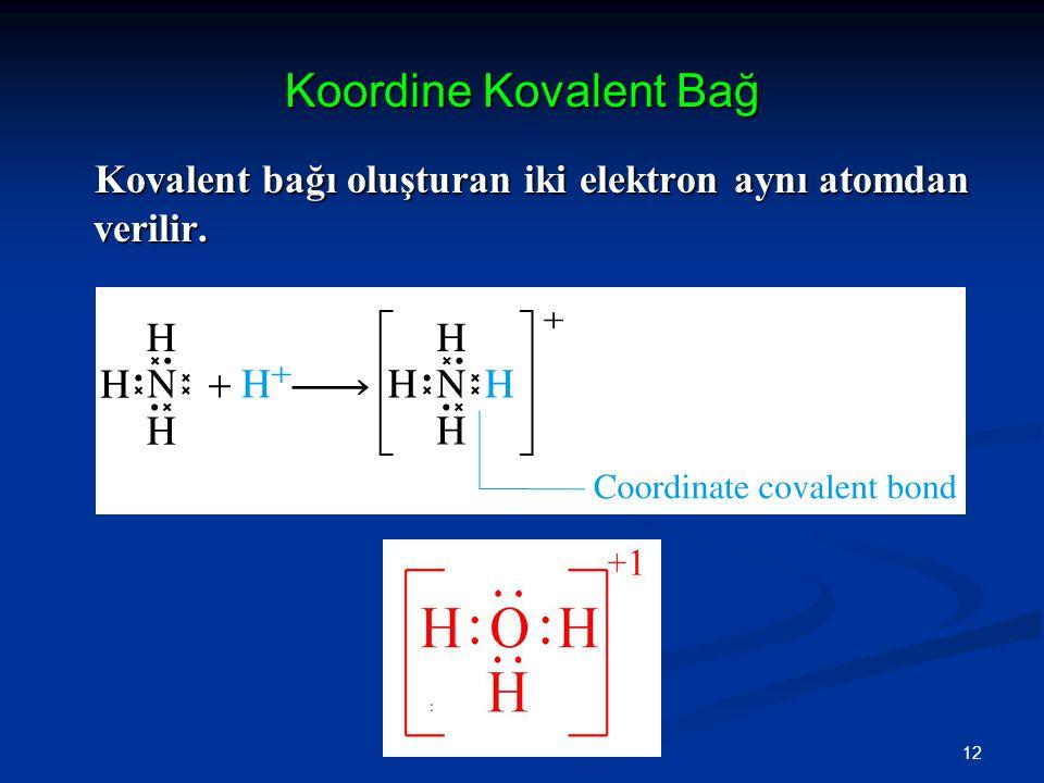 Koordine Kovalent Bağ Kovalent bağı oluşturan iki elektron aynı atomdan verilir. 12