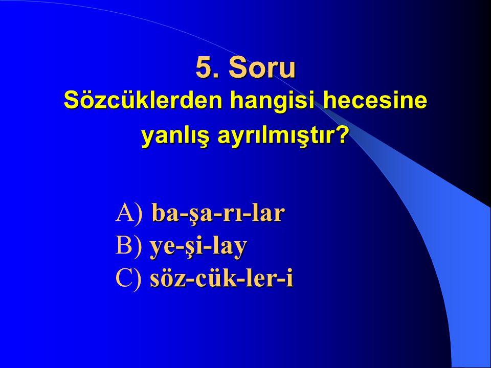 4. Soru çok – spor – seviyorum – yapmayı Sözcüklerden anlamlı bir cümle kurulduğunda baştan üçüncü sözcük hangisi olur? A) çok B) spor C) yapmayı