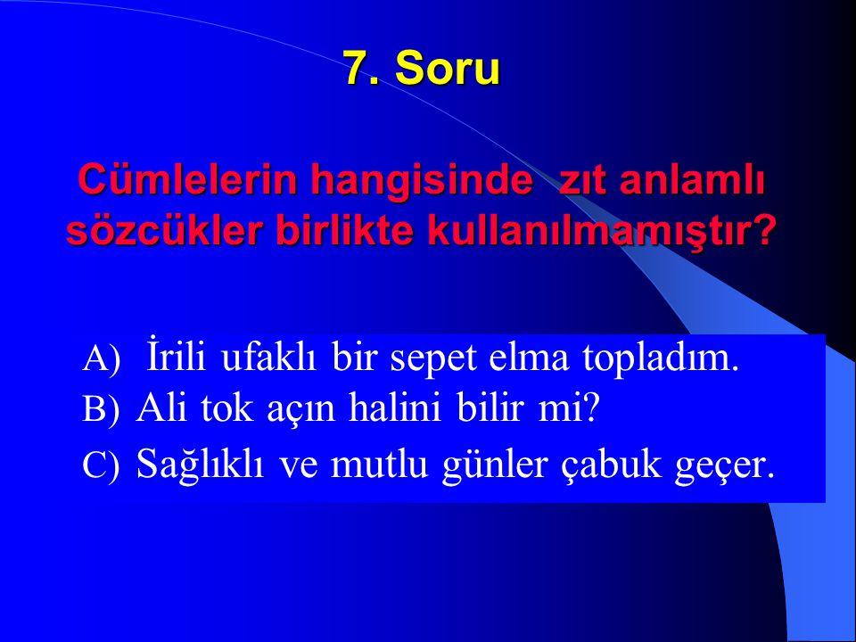 6. Soru Eşleştirilen sözcüklerden hangisi anlamdaş sözcükler değildir? A) neşe – sevinç B) sözcük – tümce C) millet - ulus