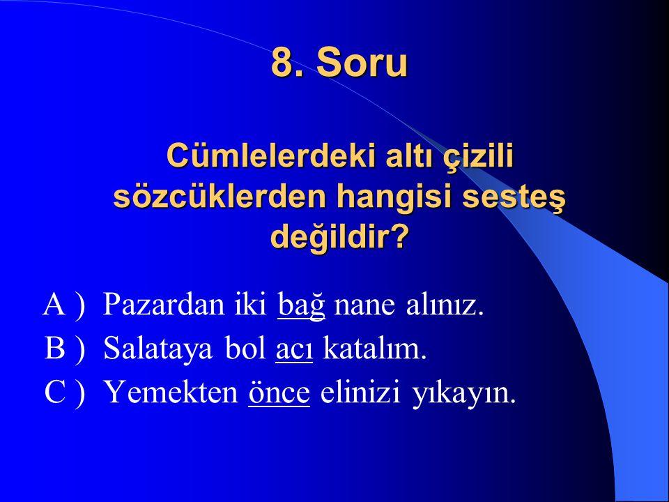 7. Soru Cümlelerin hangisinde zıt anlamlı sözcükler birlikte kullanılmamıştır? A) İrili ufaklı bir sepet elma topladım. B) Ali tok açın halini bilir m