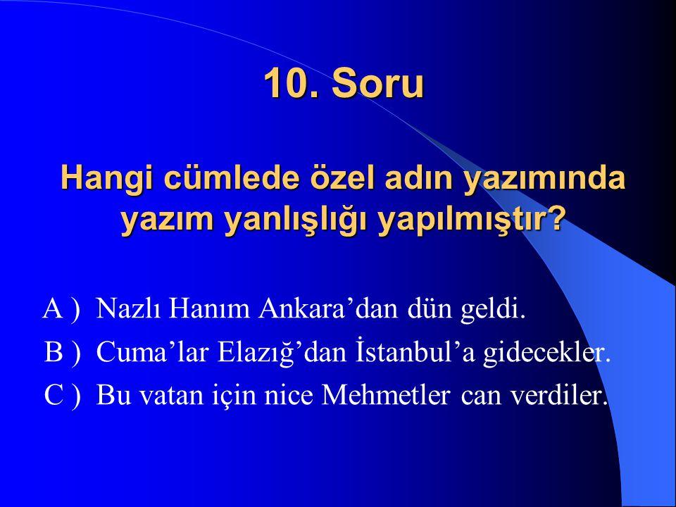 9. Soru Hangi cümlede yanlış bir noktalama işareti yapılmıştır? A ) Yaşasın, benim babam da burada. B ) Anne, babam yarışmamızı duydu mu? C ) Salih'in