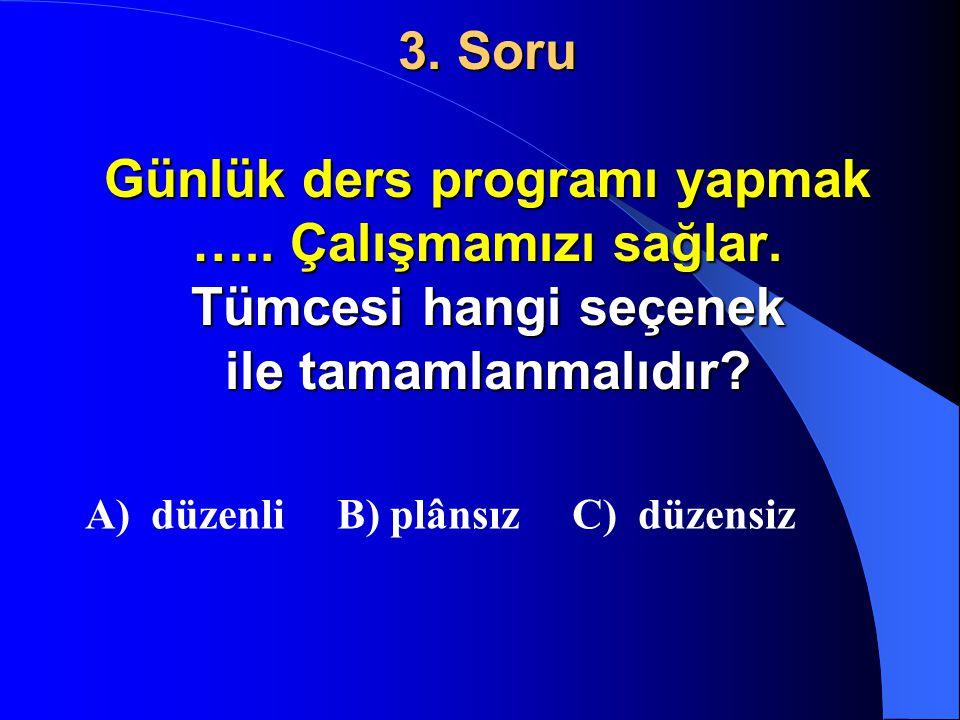 2. Soru Aşağıdaki atasözlerinden hangisi grup çalışmasının önemini anlatır? A) Damlaya damlaya göl olur. B) Birlikten kuvvet doğar. C) İyilik eden iyi