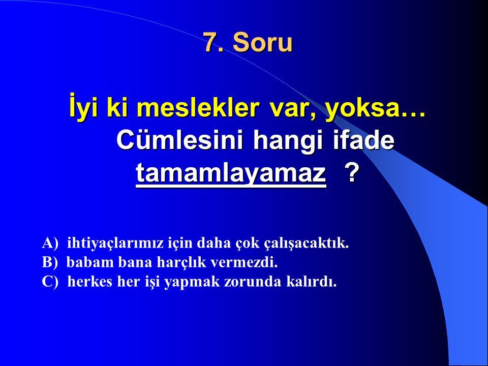 6. Soru İfadelerden hangisi amcamızı tanımlamaktadır? A) Annemizin erkek kardeşi B) Halamızın kocası C) Babamızın erkek kardeşi
