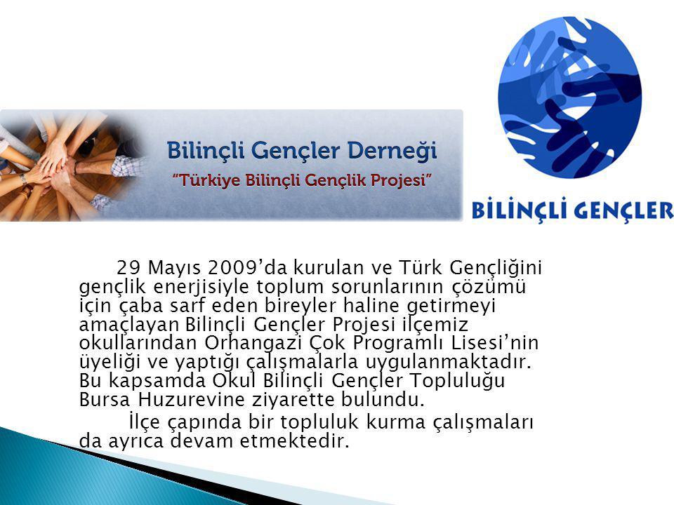 29 Mayıs 2009'da kurulan ve Türk Gençliğini gençlik enerjisiyle toplum sorunlarının çözümü için çaba sarf eden bireyler haline getirmeyi amaçlayan Bil