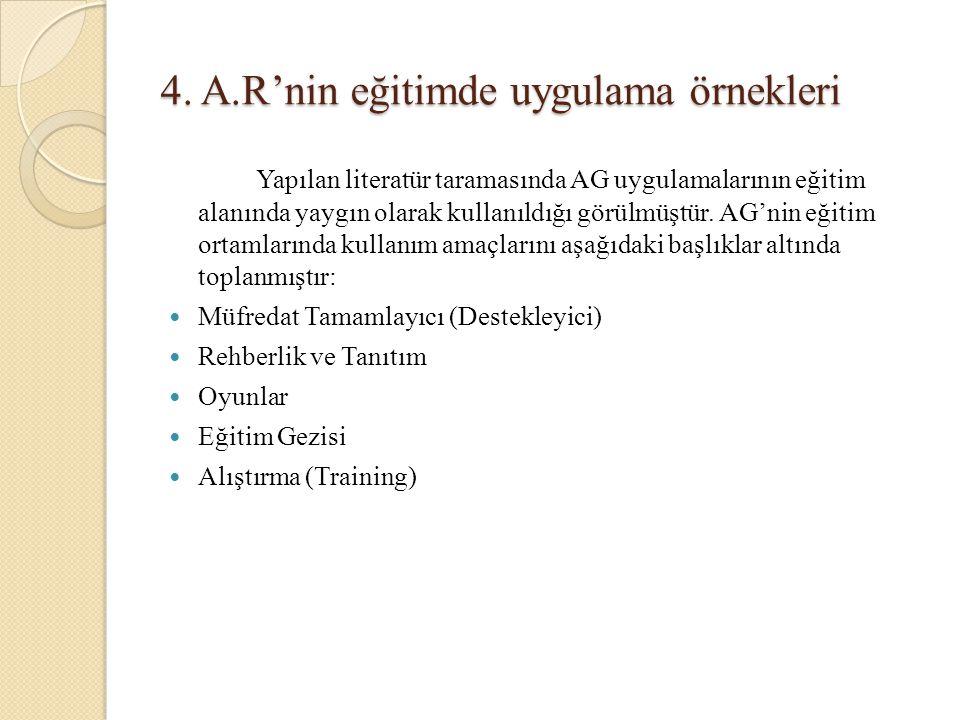 4. A.R'nin eğitimde uygulama örnekleri Yapılan literatür taramasında AG uygulamalarının eğitim alanında yaygın olarak kullanıldığı görülmüştür. AG'nin