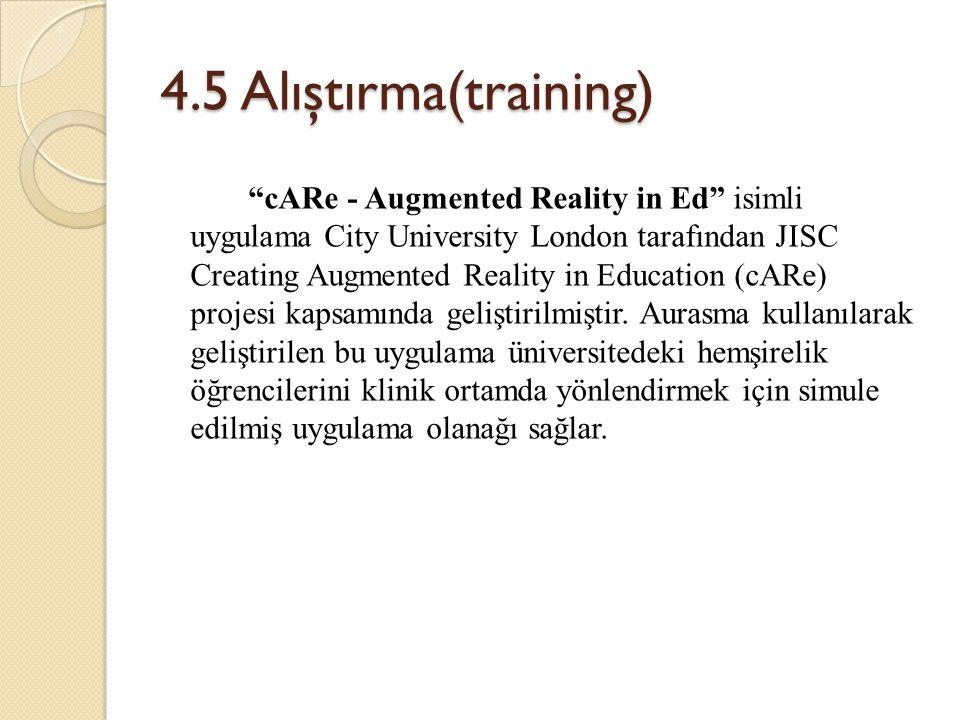 "4.5 Alıştırma(training) ""cARe - Augmented Reality in Ed"" isimli uygulama City University London tarafından JISC Creating Augmented Reality in Educatio"