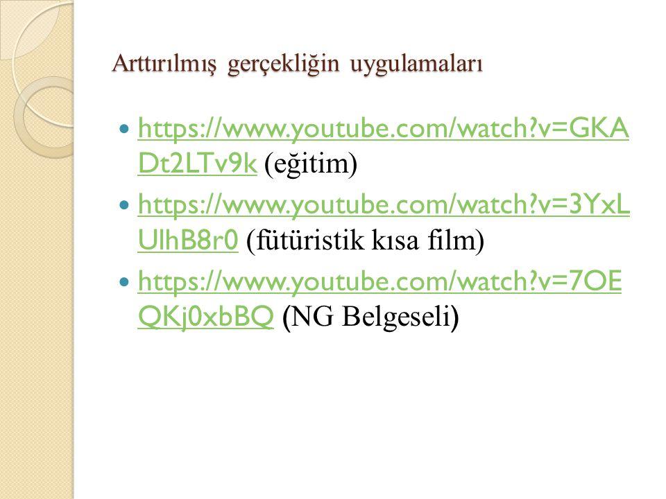 Arttırılmış gerçekliğin uygulamaları https://www.youtube.com/watch?v=GKA Dt2LTv9k (eğitim) https://www.youtube.com/watch?v=GKA Dt2LTv9k https://www.yo