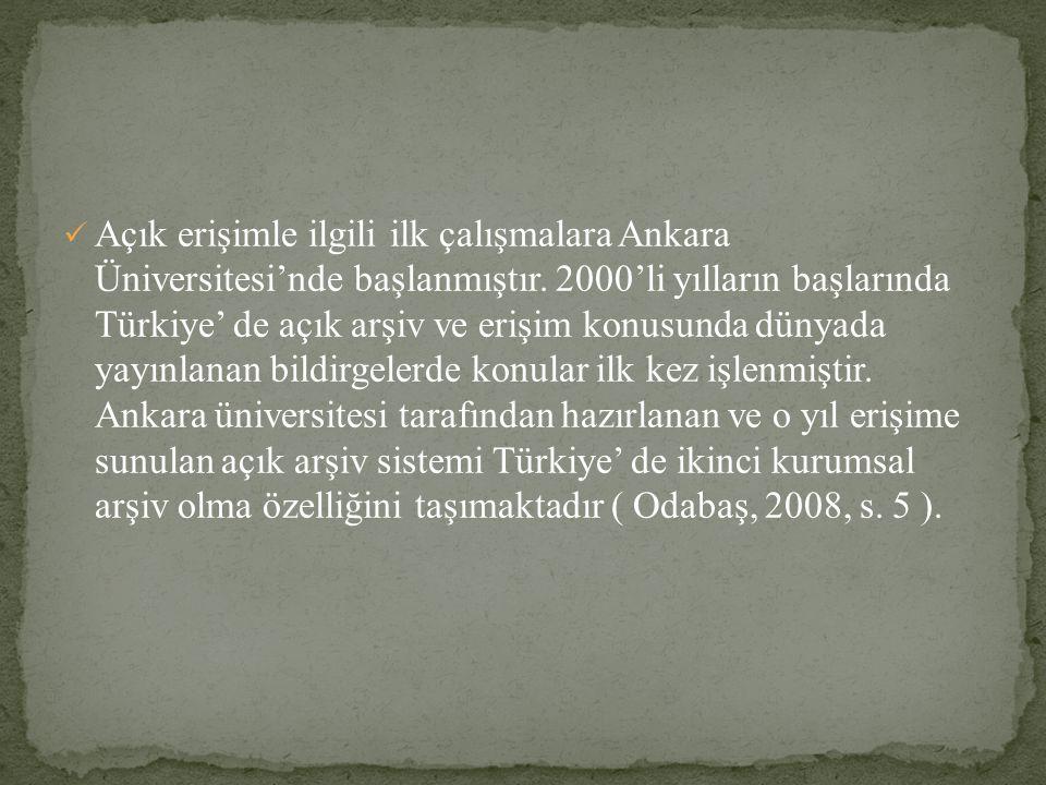 Açık erişimle ilgili ilk çalışmalara Ankara Üniversitesi'nde başlanmıştır. 2000'li yılların başlarında Türkiye' de açık arşiv ve erişim konusunda düny