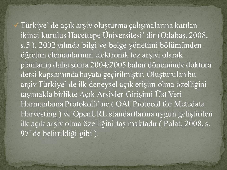 Türkiye' de açık arşiv oluşturma çalışmalarına katılan ikinci kuruluş Hacettepe Üniversitesi' dir (Odabaş, 2008, s.5 ). 2002 yılında bilgi ve belge yö