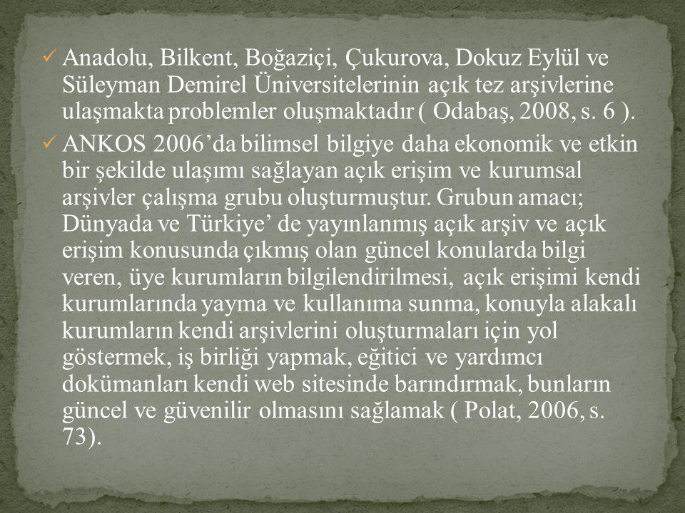 Anadolu, Bilkent, Boğaziçi, Çukurova, Dokuz Eylül ve Süleyman Demirel Üniversitelerinin açık tez arşivlerine ulaşmakta problemler oluşmaktadır ( Odaba