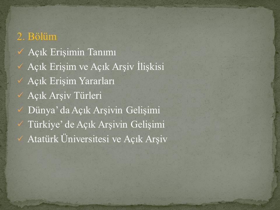 2. Bölüm Açık Erişimin Tanımı Açık Erişim ve Açık Arşiv İlişkisi Açık Erişim Yararları Açık Arşiv Türleri Dünya' da Açık Arşivin Gelişimi Türkiye' de