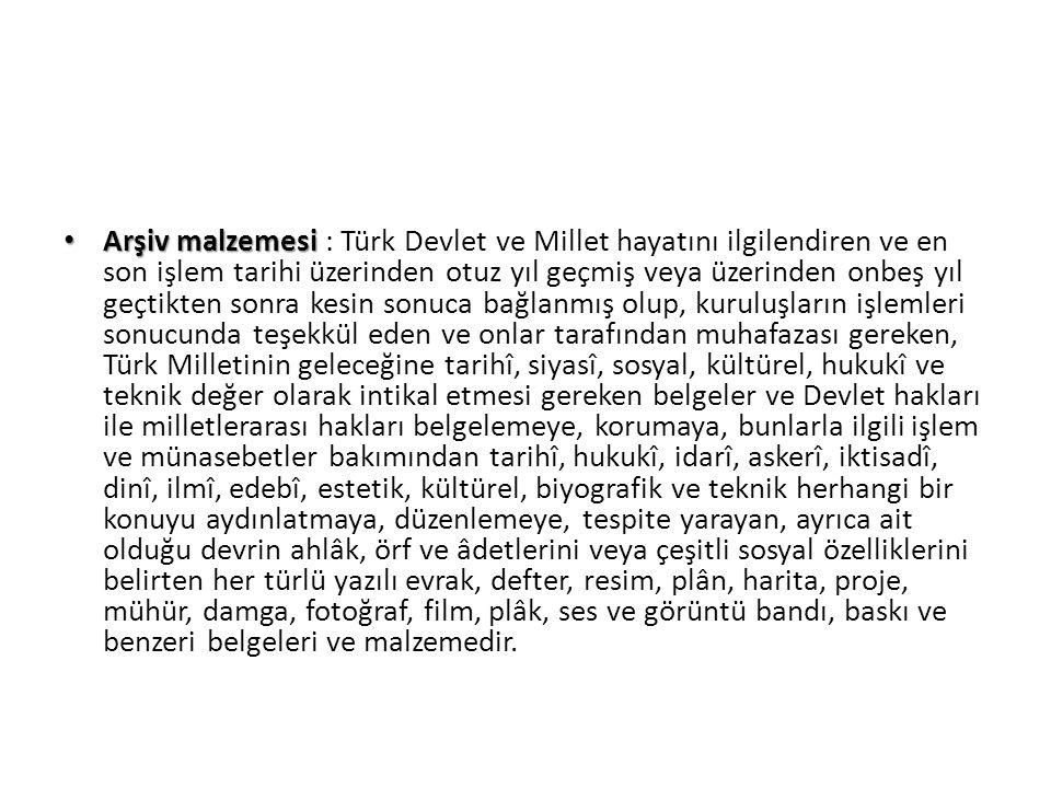 Arşiv malzemesi Arşiv malzemesi : Türk Devlet ve Millet hayatını ilgilendiren ve en son işlem tarihi üzerinden otuz yıl geçmiş veya üzerinden onbeş yı