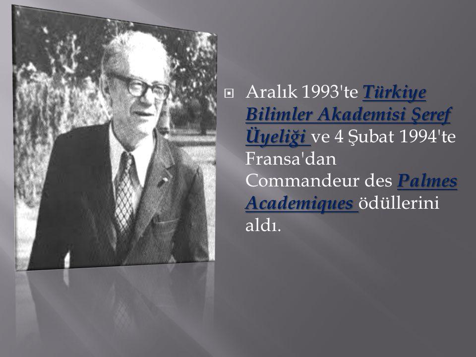 Türkiye Bilimler Akademisi Şeref Üyeliği Palmes Academiques  Aralık 1993'te Türkiye Bilimler Akademisi Şeref Üyeliği ve 4 Şubat 1994'te Fransa'dan Co