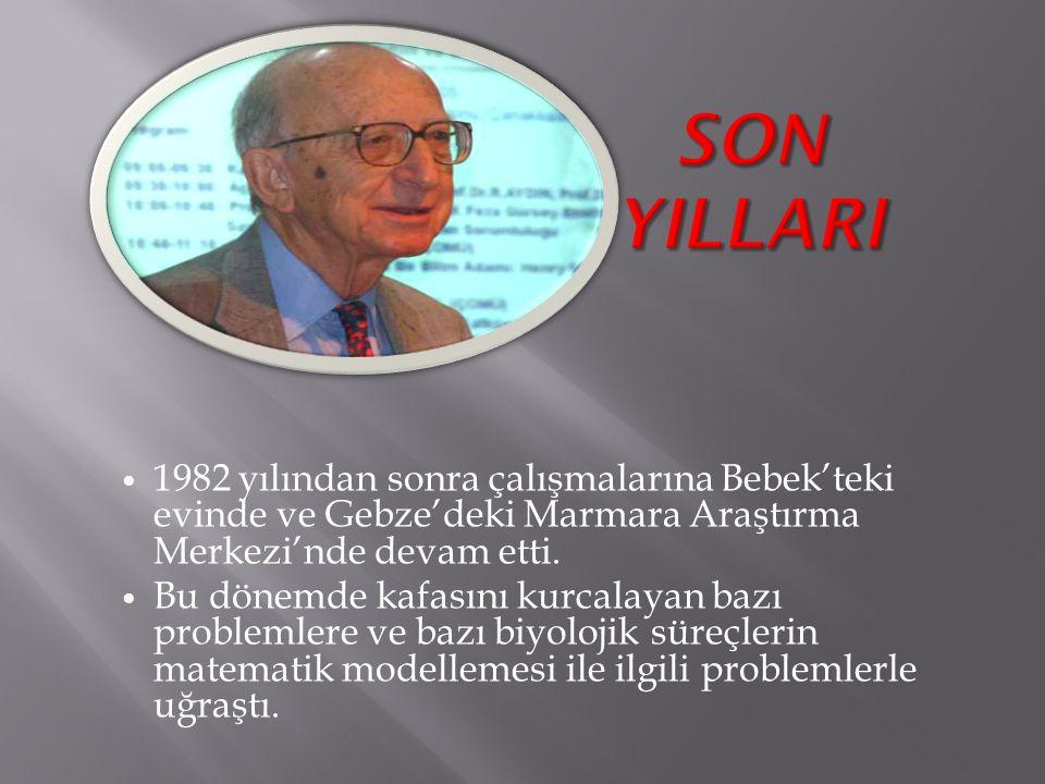 1982 yılından sonra çalışmalarına Bebek'teki evinde ve Gebze'deki Marmara Araştırma Merkezi'nde devam etti. Bu dönemde kafasını kurcalayan bazı proble