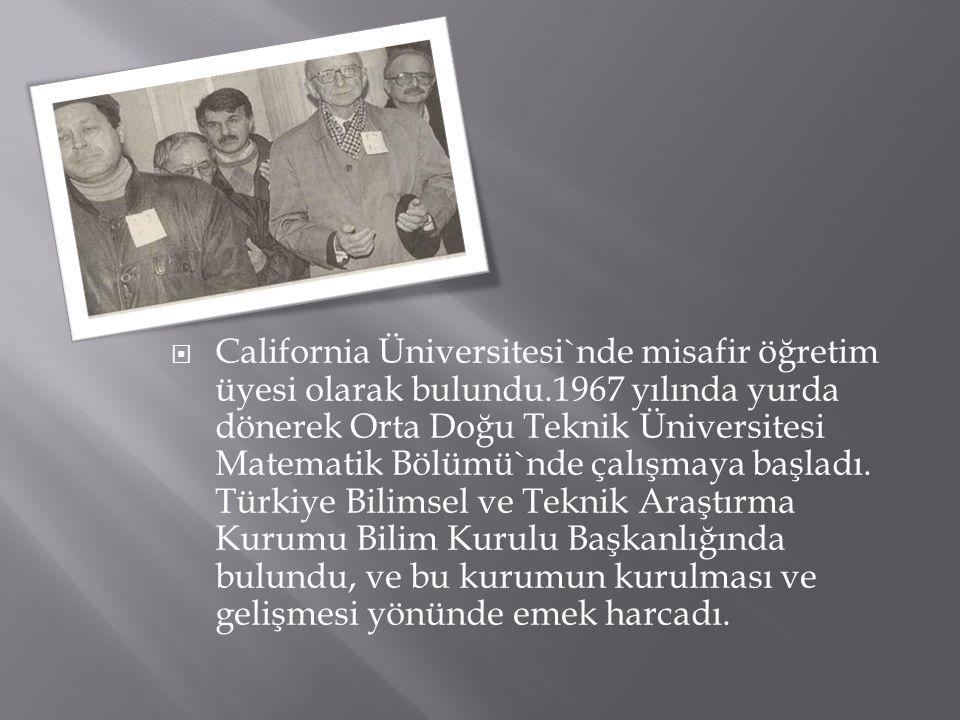  California Üniversitesi`nde misafir öğretim üyesi olarak bulundu.1967 yılında yurda dönerek Orta Doğu Teknik Üniversitesi Matematik Bölümü`nde çalış
