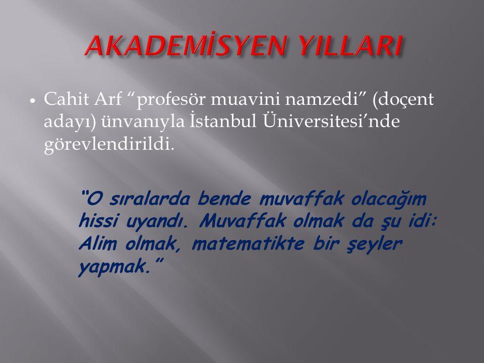 """Cahit Arf """"profesör muavini namzedi"""" (doçent adayı) ünvanıyla İstanbul Üniversitesi'nde görevlendirildi. """"O sıralarda bende muvaffak olacağım hissi uy"""